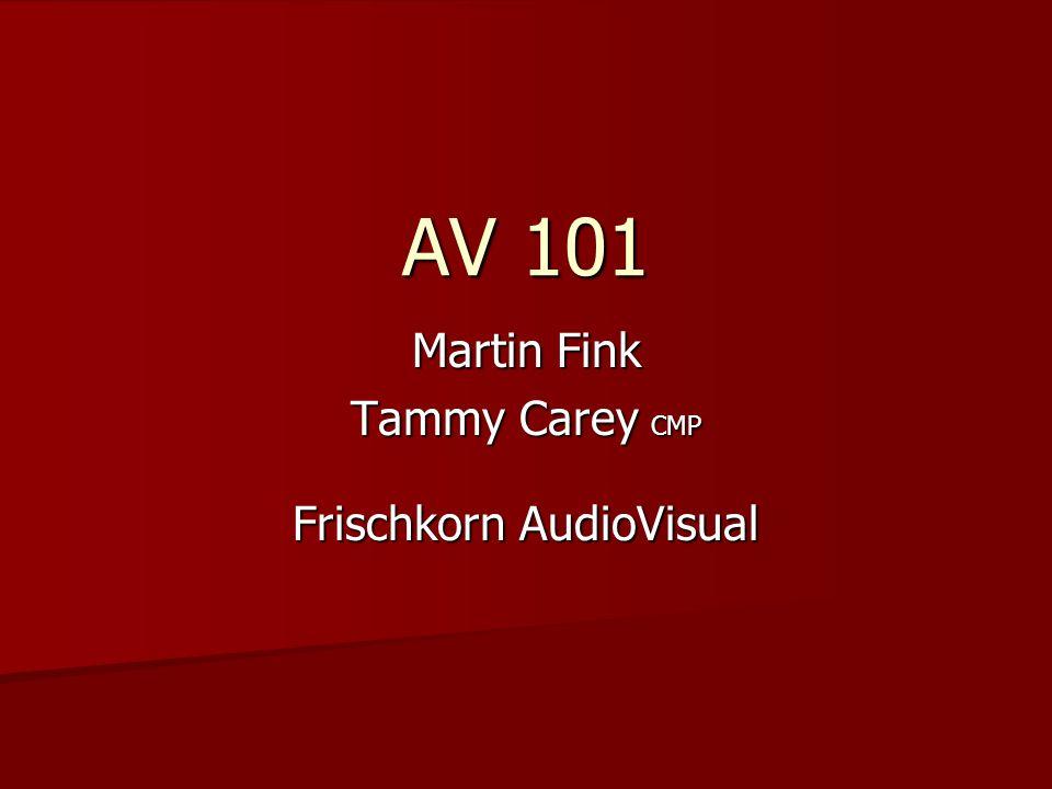 AV 101 Martin Fink Tammy Carey CMP Frischkorn AudioVisual