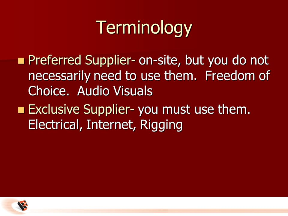 Terminology Preferred Supplier- on-site, but you do not necessarily need to use them.