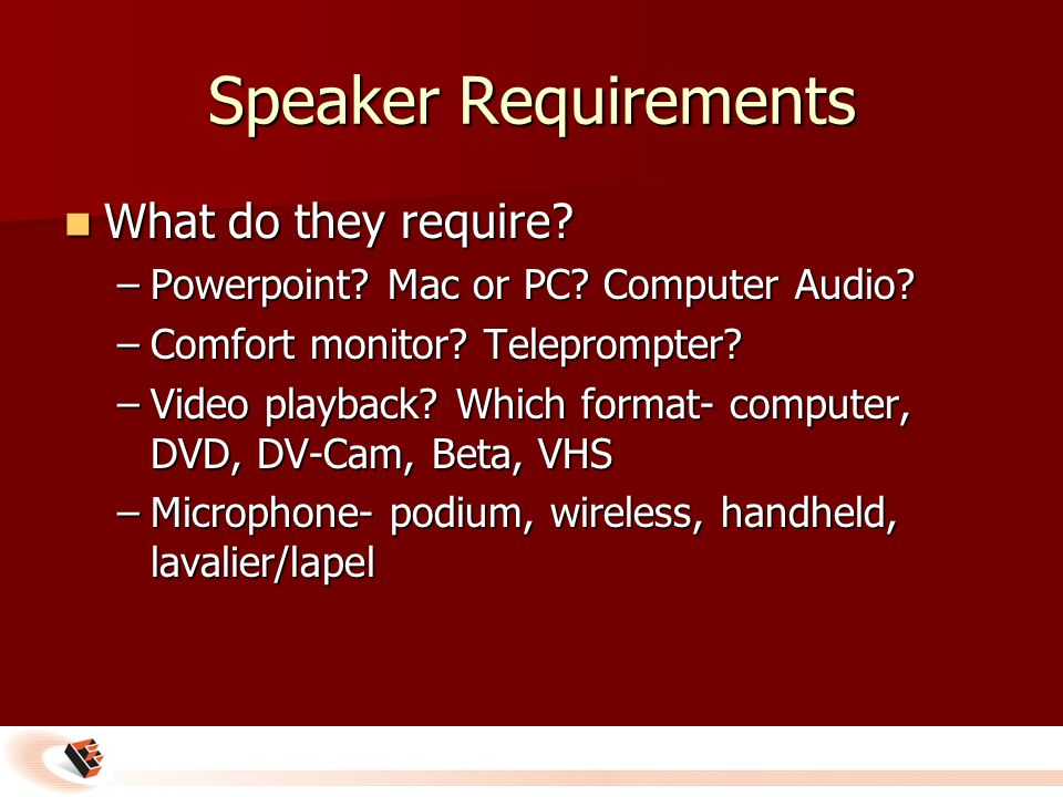 What do they require? What do they require? –Powerpoint? Mac or PC? Computer Audio? –Comfort monitor? Teleprompter? –Video playback? Which format- com