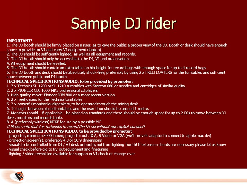 Sample DJ rider IMPORTANT! 1. The DJ booth should be firmly placed on a riser, as to give the public a proper view of the DJ. Booth or desk should hav