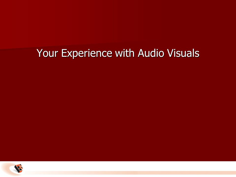 Your Experience with Audio Visuals
