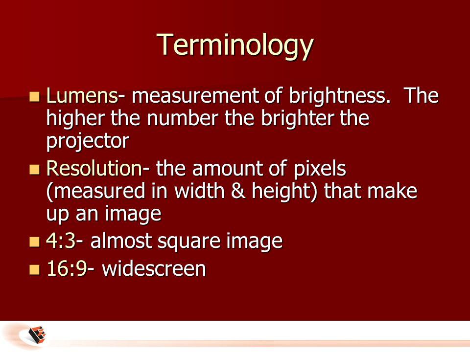 Terminology Lumens- measurement of brightness.