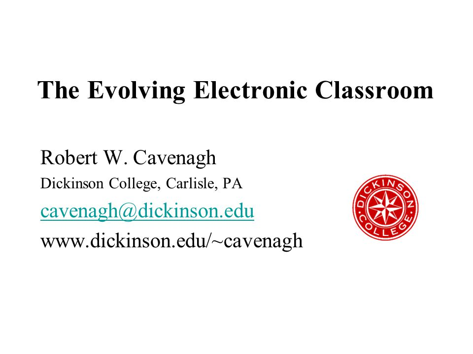 This has been: The Evolving Electronic Classroom Robert W.