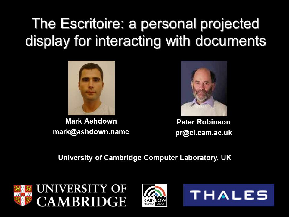 The Escritoire: a personal projected display for interacting with documents Mark Ashdown mark@ashdown.name Peter Robinson pr@cl.cam.ac.uk University o