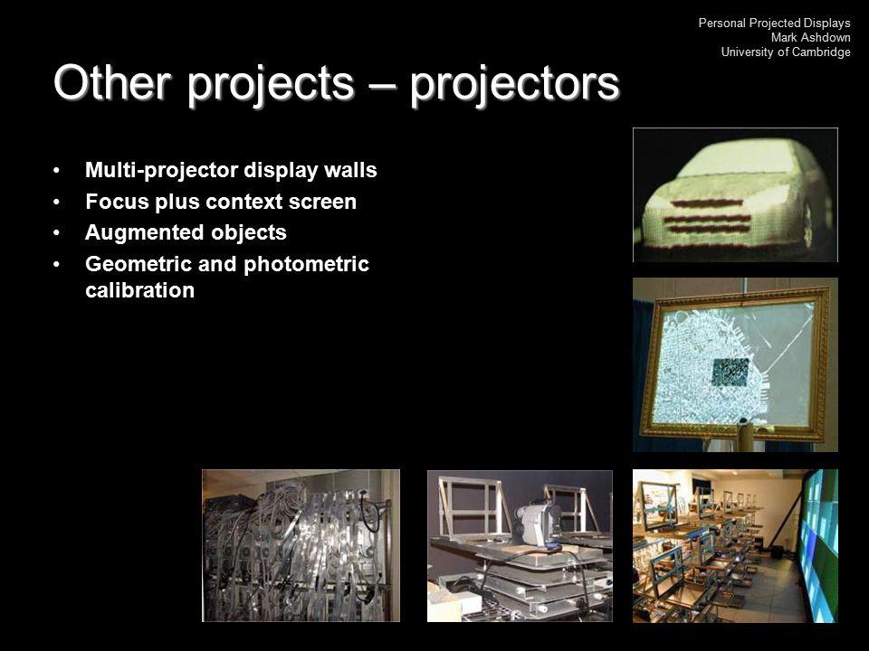Personal Projected Displays Mark Ashdown University of Cambridge Other projects – collaboration Krueger's VIDEODESK DoubleDigitalDesk Designer's Outpost