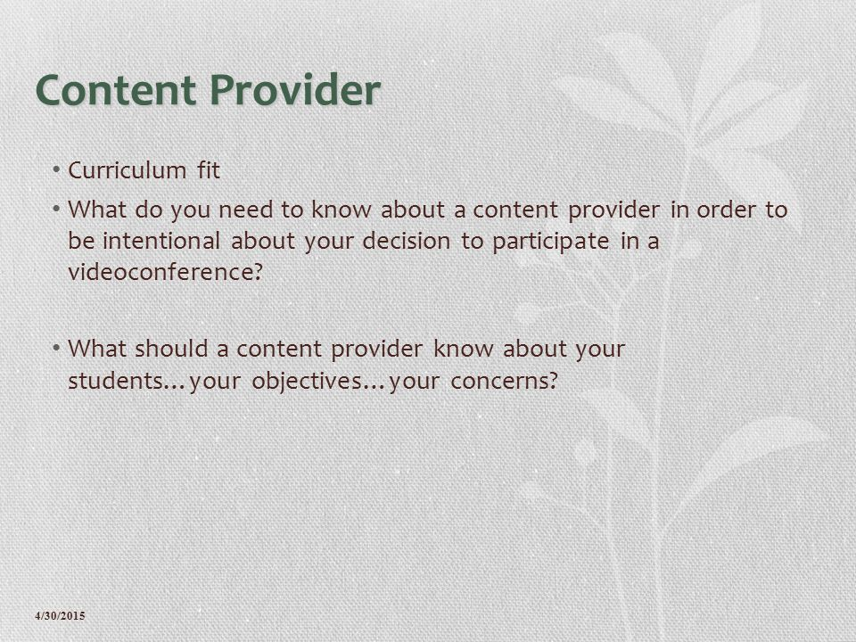 4/30/2015 Content Provider Curriculum fit What do you need to know about a content provider in order to be intentional about your decision to participate in a videoconference.
