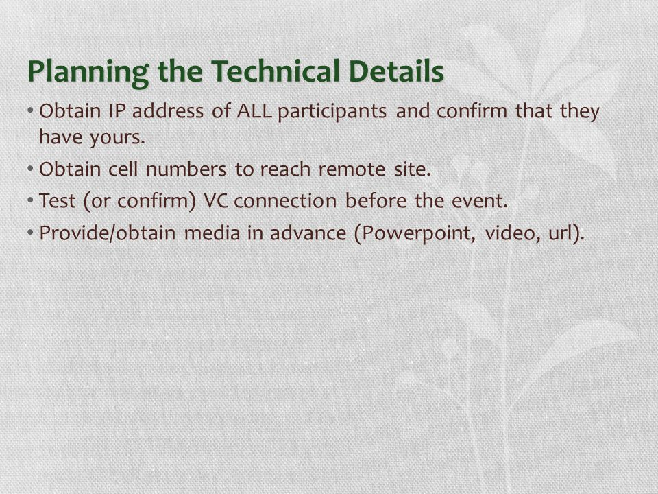 Planning the Technical Details Obtain IP address of ALL participants and confirm that they have yours.