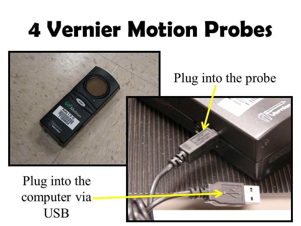 4 Vernier Motion Probes Plug into the computer via USB Plug into the probe