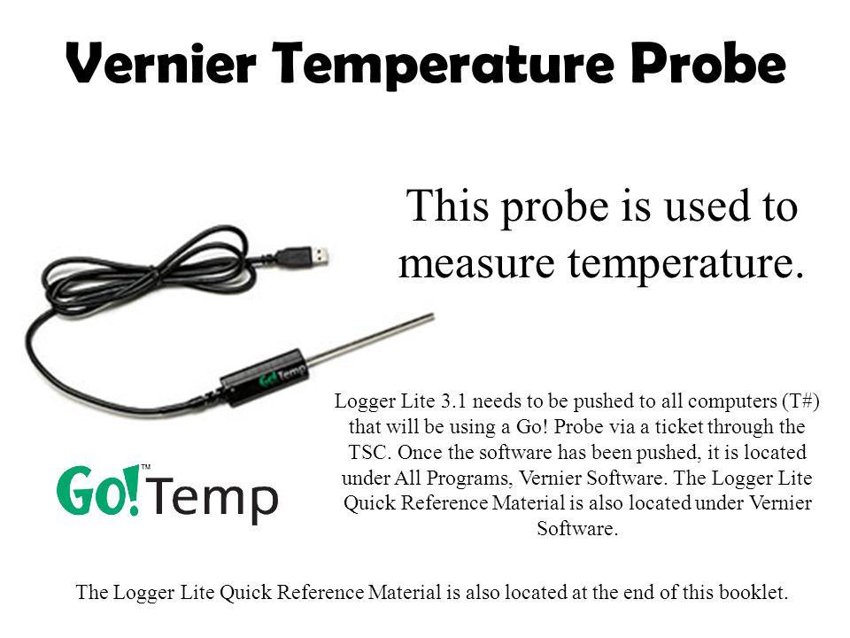 Vernier Temperature Probe This probe is used to measure temperature.