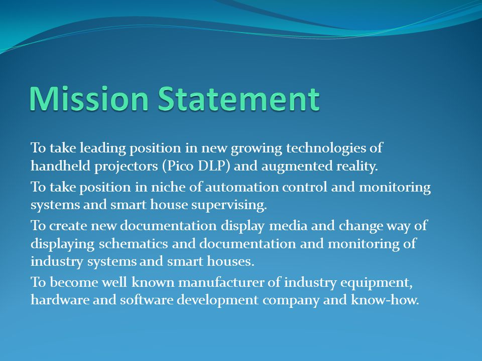 To take leading position in new growing technologies of handheld projectors (Pico DLP) and augmented reality.