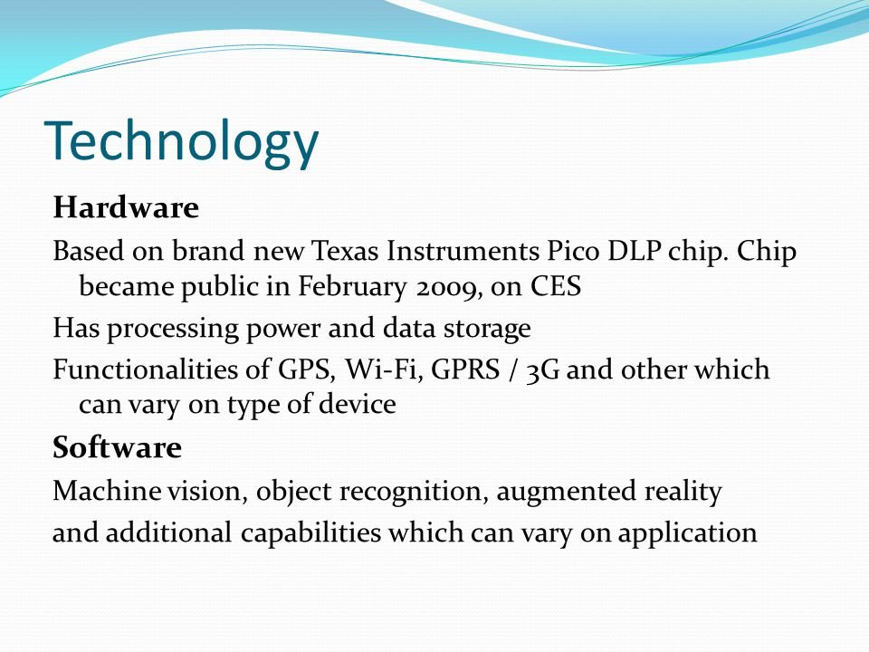 Technology Hardware Based on brand new Texas Instruments Pico DLP chip.