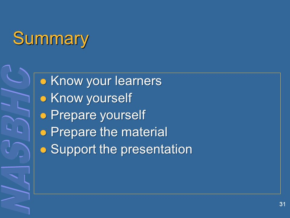 31 Summary Know your learners Know your learners Know yourself Know yourself Prepare yourself Prepare yourself Prepare the material Prepare the material Support the presentation Support the presentation