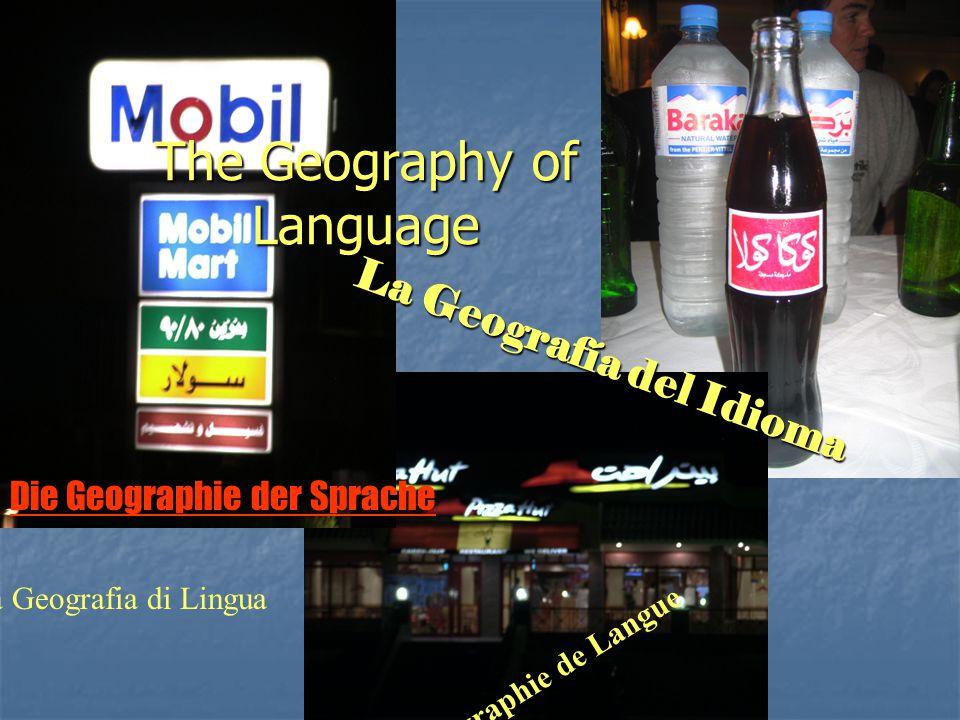 The Geography of Language La Geografía del Idioma La Géographie de Langue La Geografia di Lingua Die Geographie der Sprache