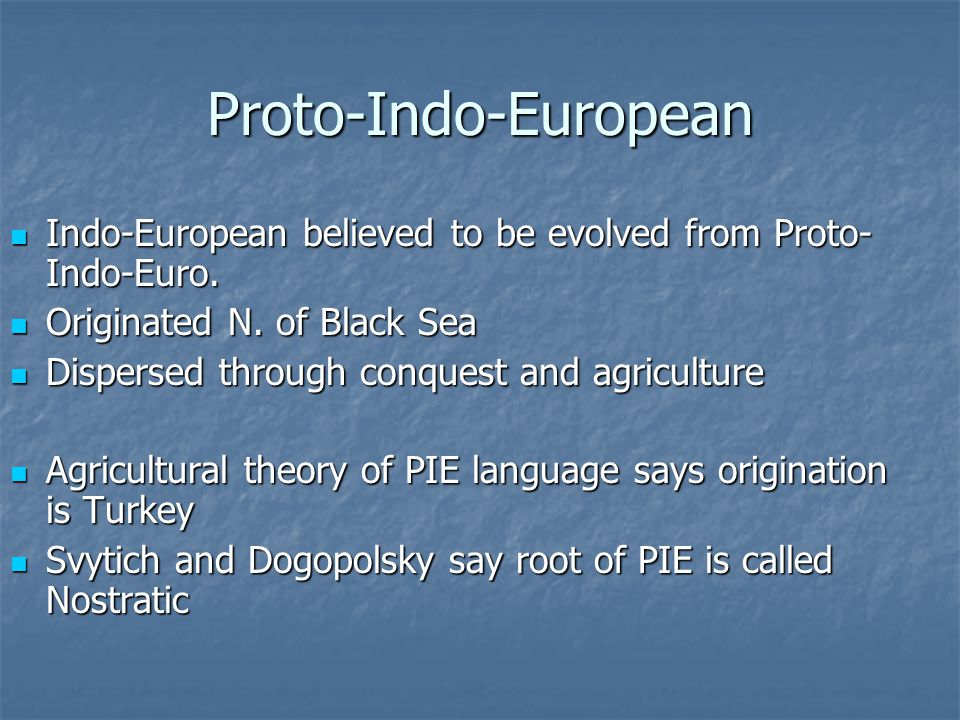 Proto-Indo-European Indo-European believed to be evolved from Proto- Indo-Euro.