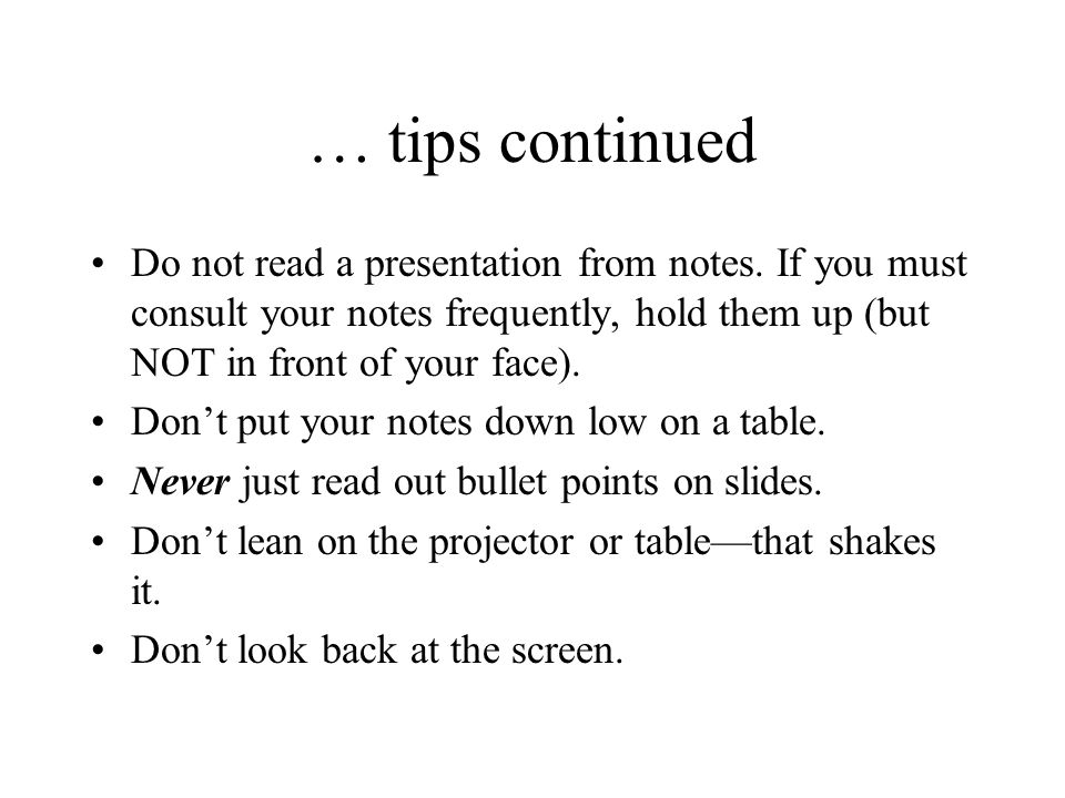 … tips continued Do not read a presentation from notes.