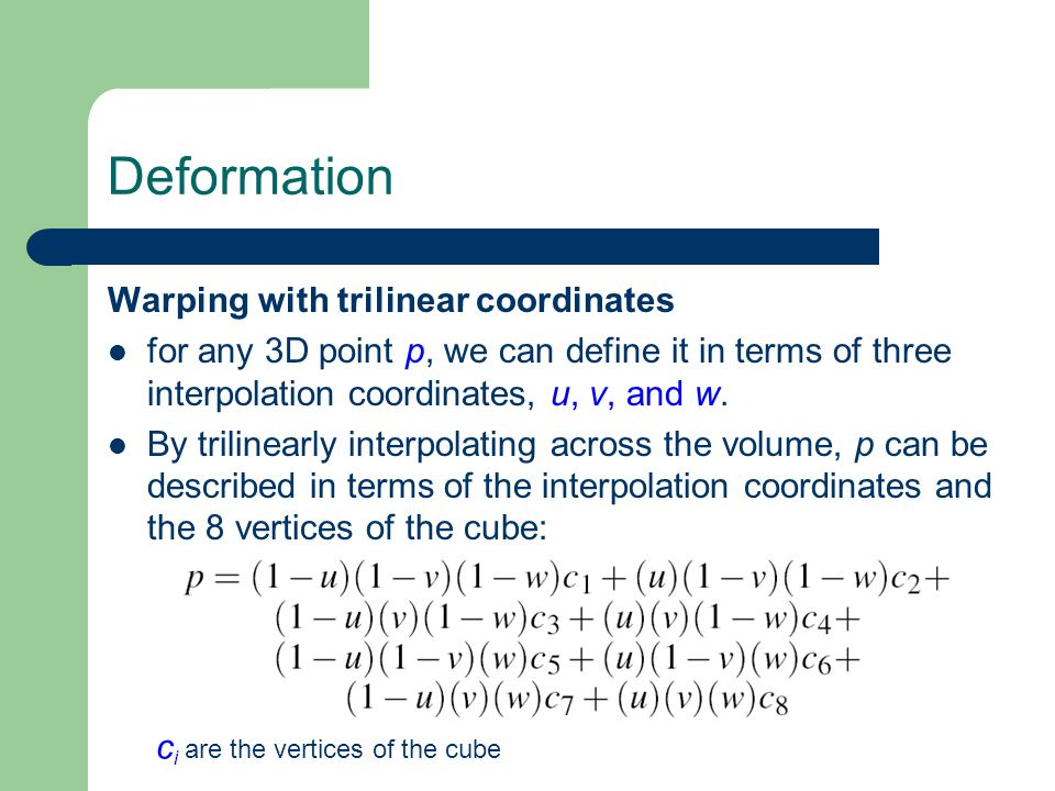 Deformation Warping with trilinear coordinates for any 3D point p, we can define it in terms of three interpolation coordinates, u, v, and w.