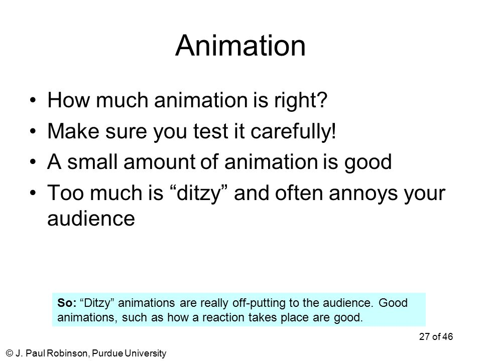 © J. Paul Robinson, Purdue University 27 of 46 Animation How much animation is right.