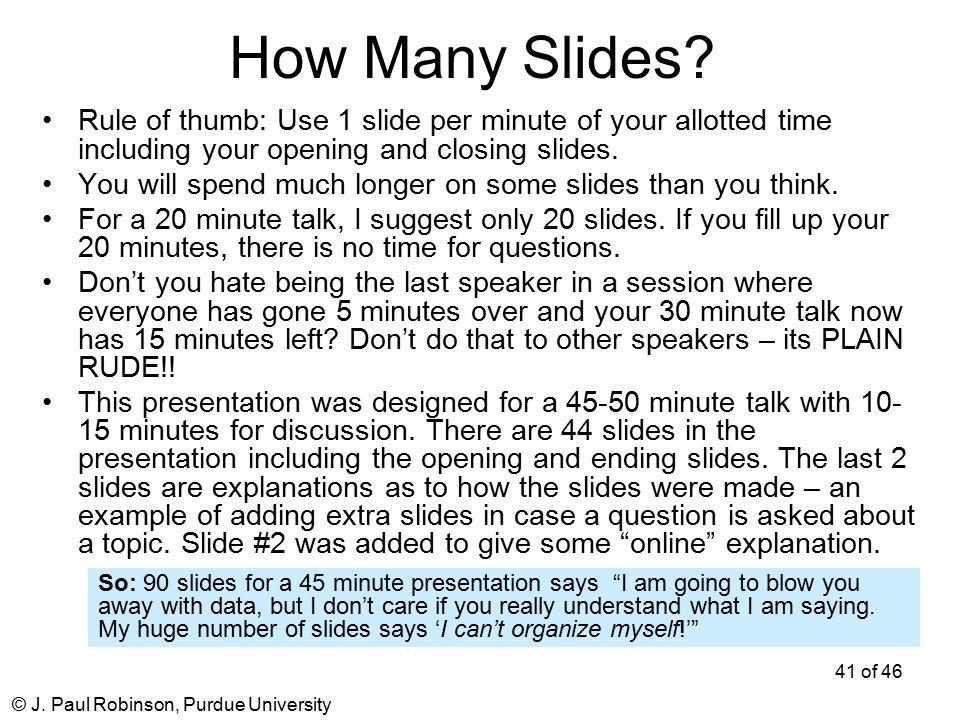 © J. Paul Robinson, Purdue University 41 of 46 How Many Slides.