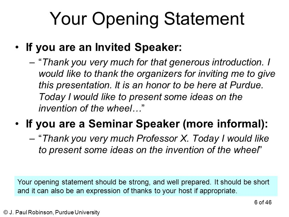 "© J. Paul Robinson, Purdue University 6 of 46 Your Opening Statement If you are an Invited Speaker: –""Thank you very much for that generous introducti"
