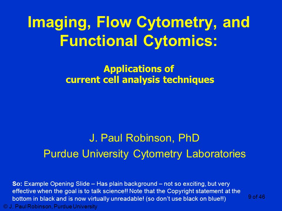 © J. Paul Robinson, Purdue University 9 of 46 Imaging, Flow Cytometry, and Functional Cytomics: Applications of current cell analysis techniques J. Pa