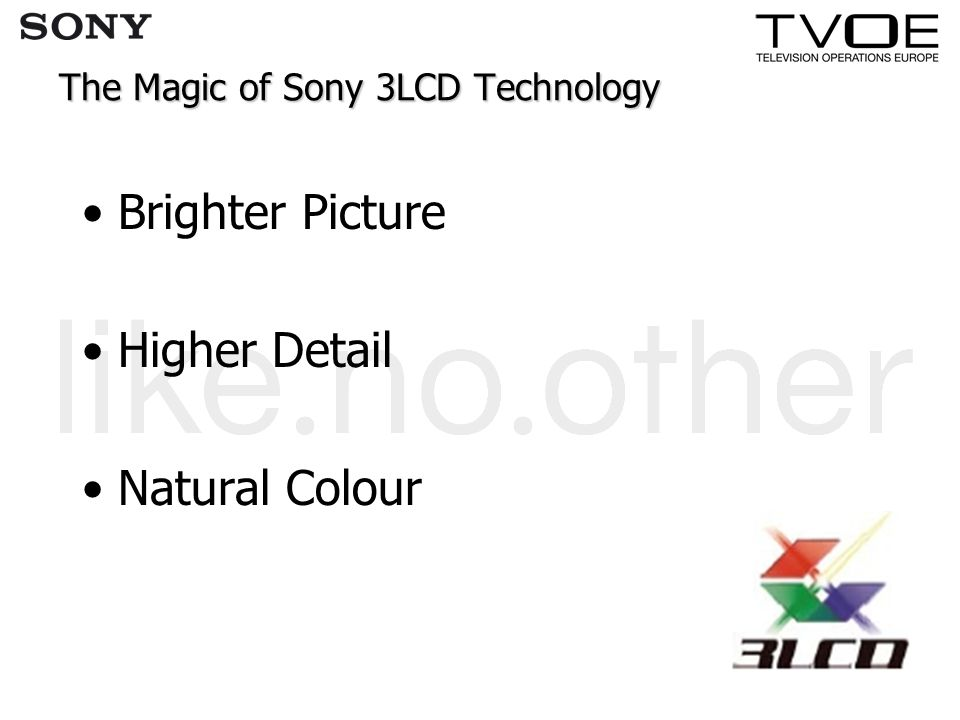 The Magic of Sony 3LCD Technology Brighter Picture Higher Detail Natural Colour