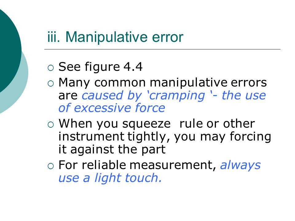 iii. Manipulative error  See figure 4.4  Many common manipulative errors are caused by 'cramping '- the use of excessive force  When you squeeze ru