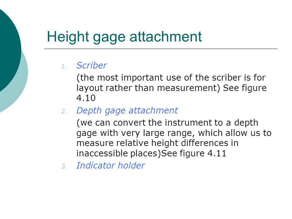 Height gage attachment 1. Scriber (the most important use of the scriber is for layout rather than measurement) See figure 4.10 2. Depth gage attachme