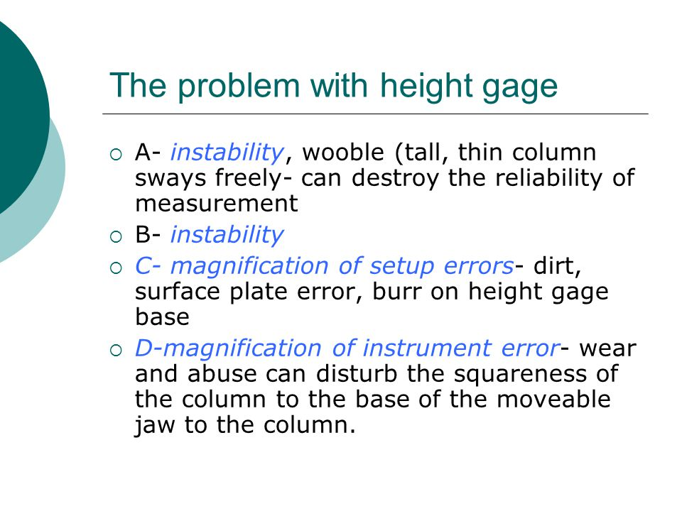 The problem with height gage  A- instability, wooble (tall, thin column sways freely- can destroy the reliability of measurement  B- instability  C
