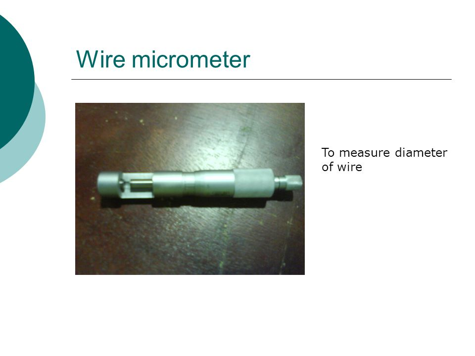 Wire micrometer To measure diameter of wire