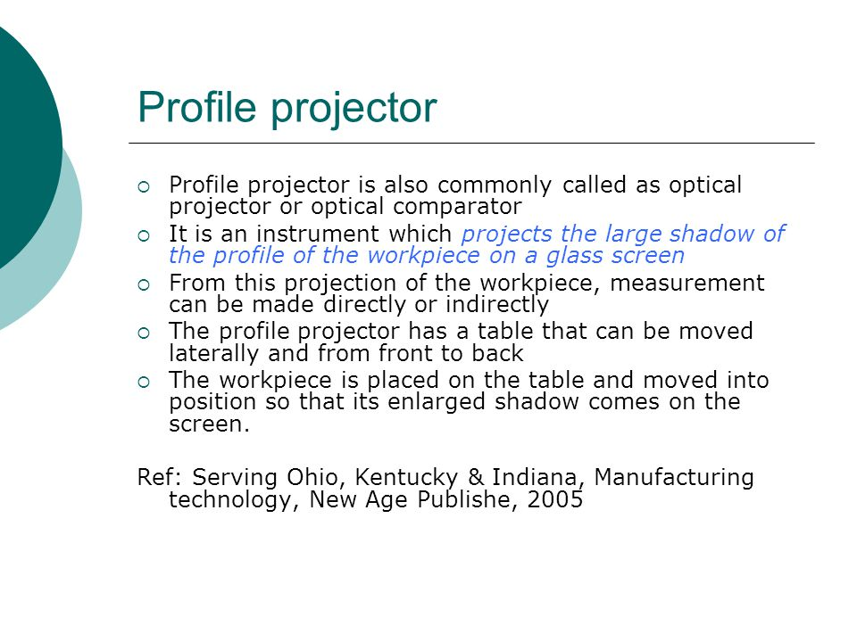 Profile projector  Profile projector is also commonly called as optical projector or optical comparator  It is an instrument which projects the larg
