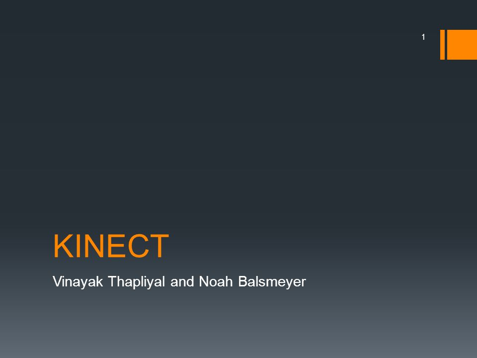 KINECT Vinayak Thapliyal and Noah Balsmeyer 1
