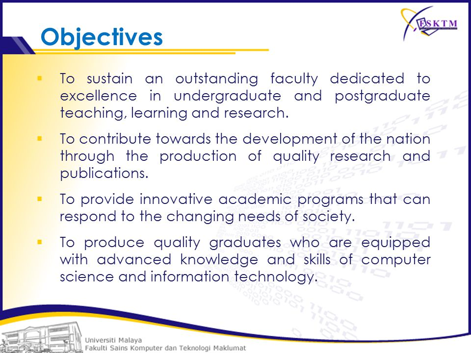 Objectives  To sustain an outstanding faculty dedicated to excellence in undergraduate and postgraduate teaching, learning and research.