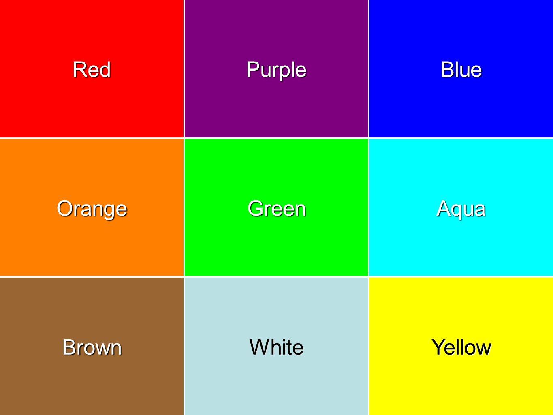 OrangeGreenAqua RedPurpleBlue BrownWhiteYellow