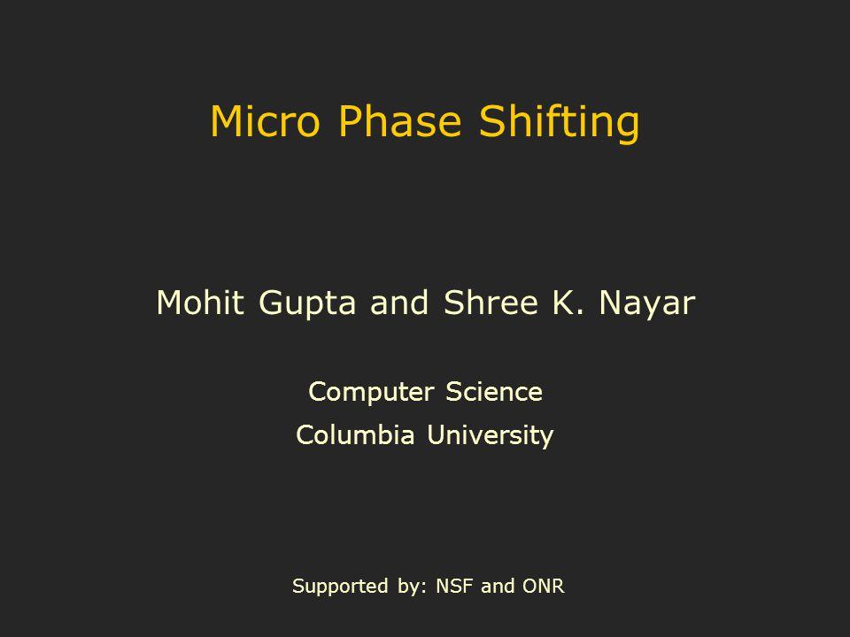 Micro Phase Shifting Mohit Gupta and Shree K.
