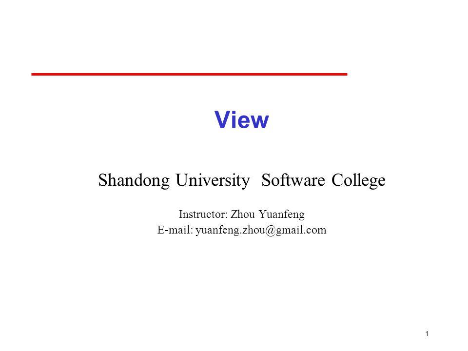 1 View Shandong University Software College Instructor: Zhou Yuanfeng E-mail: yuanfeng.zhou@gmail.com