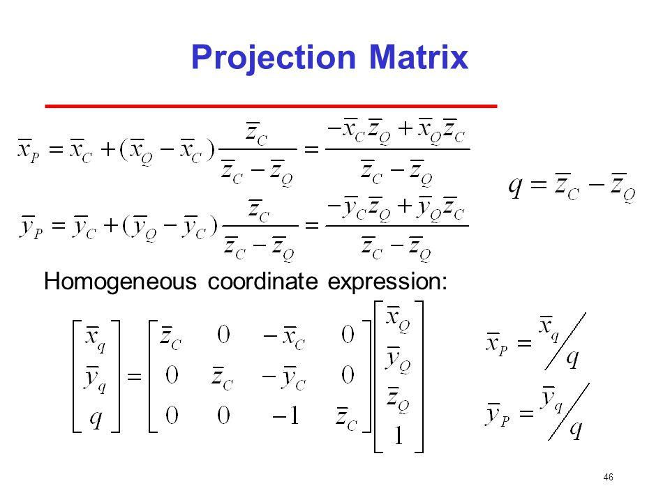 Projection Matrix 46 Homogeneous coordinate expression: