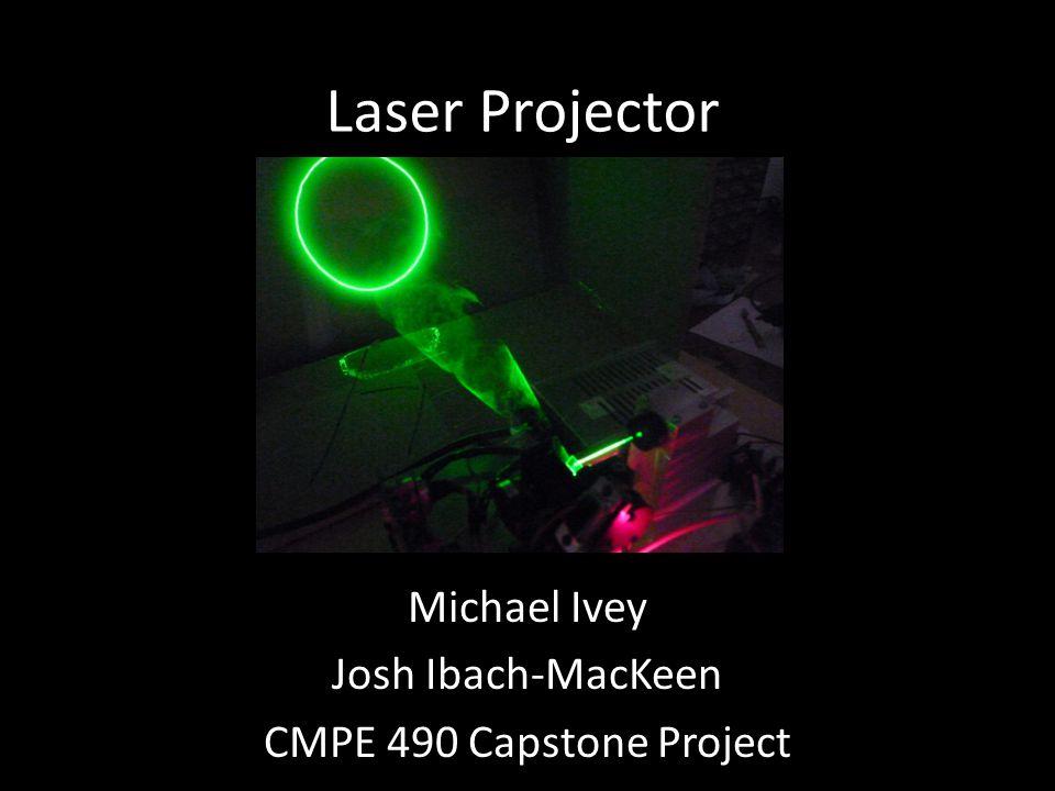 Laser Projector Michael Ivey Josh Ibach-MacKeen CMPE 490 Capstone Project