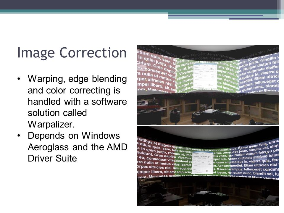Image Correction Warping, edge blending and color correcting is handled with a software solution called Warpalizer.