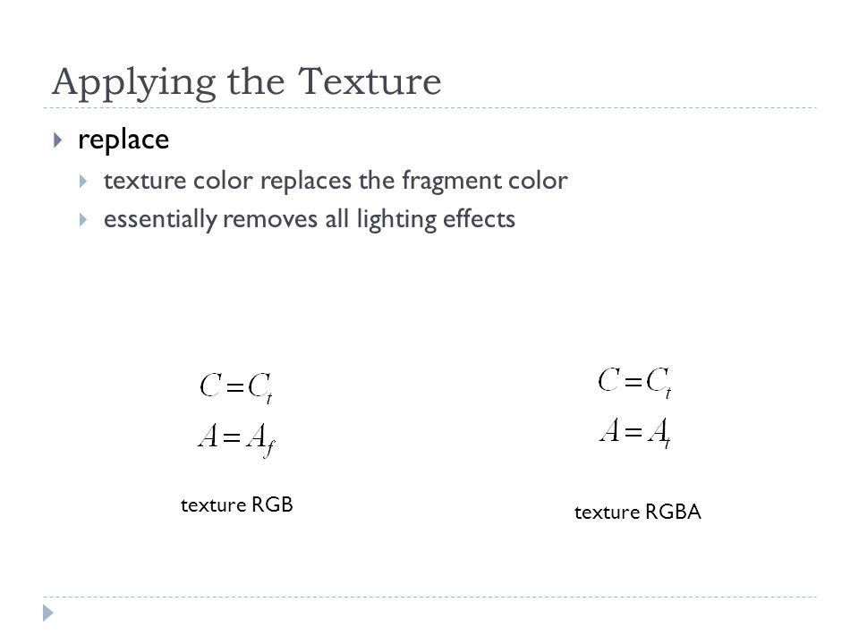  replace  texture color replaces the fragment color  essentially removes all lighting effects texture RGB texture RGBA