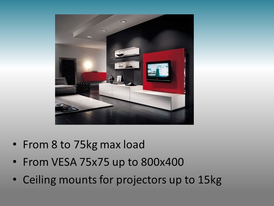From 8 to 75kg max load From VESA 75x75 up to 800x400 Ceiling mounts for projectors up to 15kg