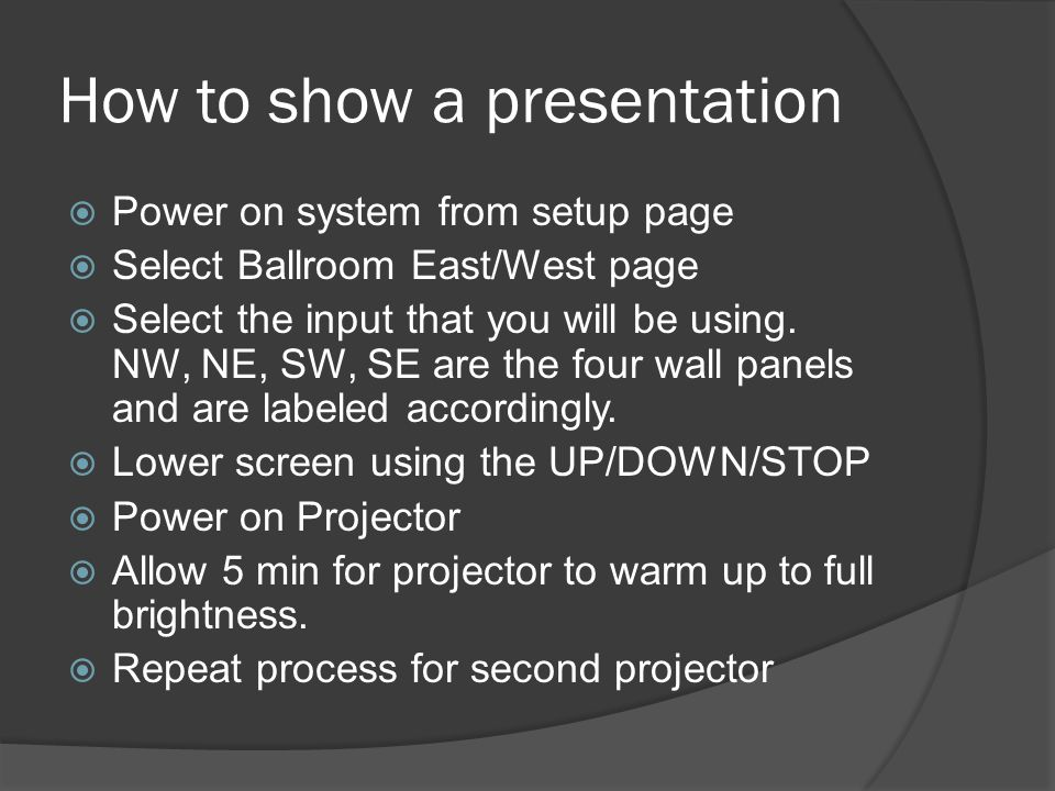 How to show a presentation  Power on system from setup page  Select Ballroom East/West page  Select the input that you will be using.