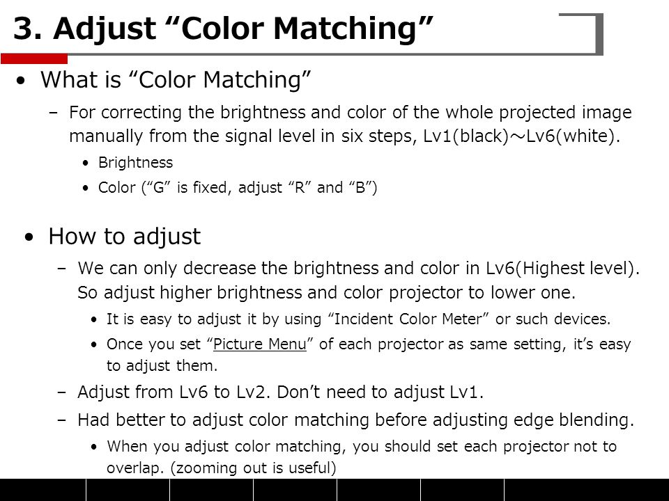 """3. Adjust """"Color Matching"""" What is """"Color Matching"""" –For correcting the brightness and color of the whole projected image manually from the signal lev"""