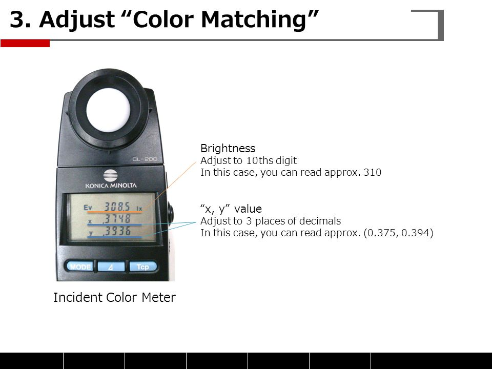 """3. Adjust """"Color Matching"""" Incident Color Meter Brightness Adjust to 10ths digit In this case, you can read approx. 310 """"x, y"""" value Adjust to 3 place"""