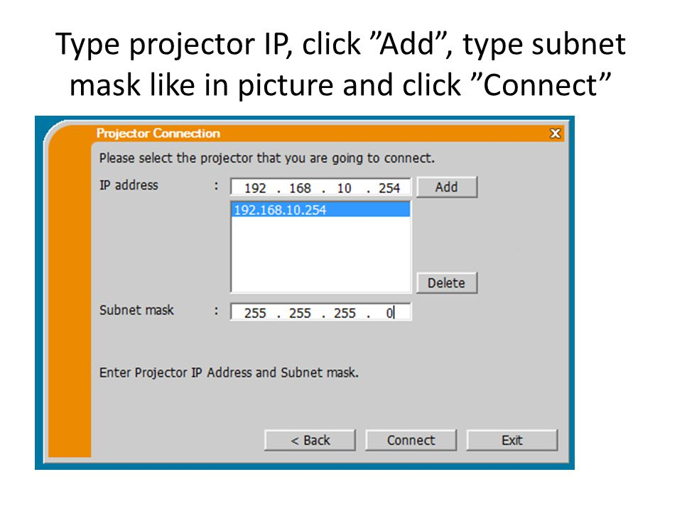 Type projector IP, click Add , type subnet mask like in picture and click Connect