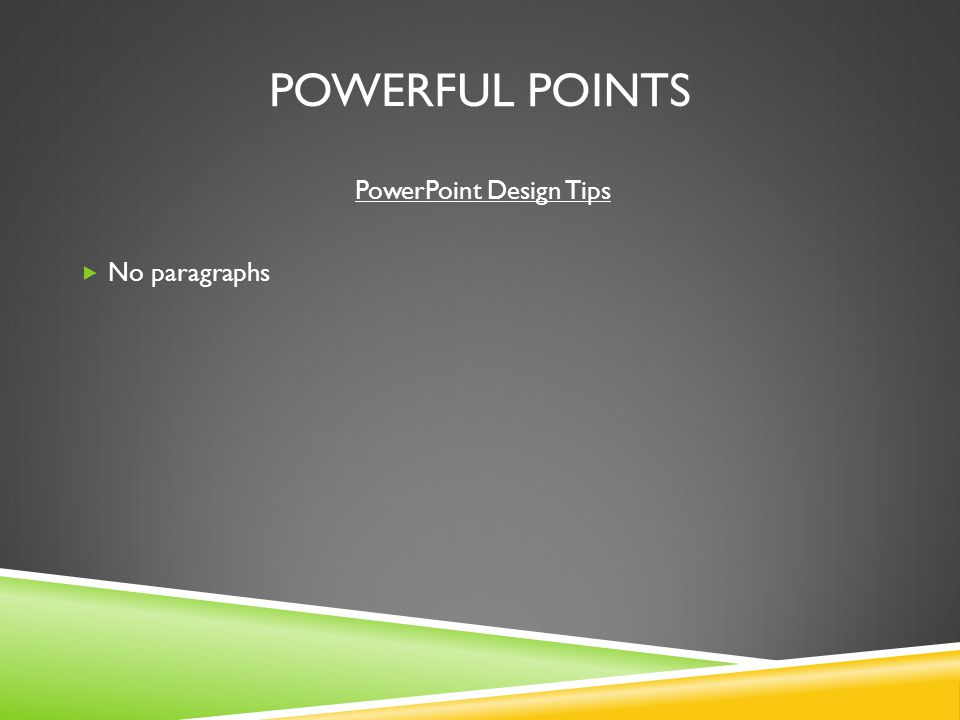 POWERFUL POINTS PowerPoint Design Tips  No paragraphs