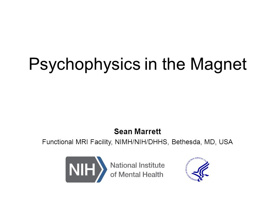Psychophysics in the Magnet Sean Marrett Functional MRI Facility, NIMH/NIH/DHHS, Bethesda, MD, USA