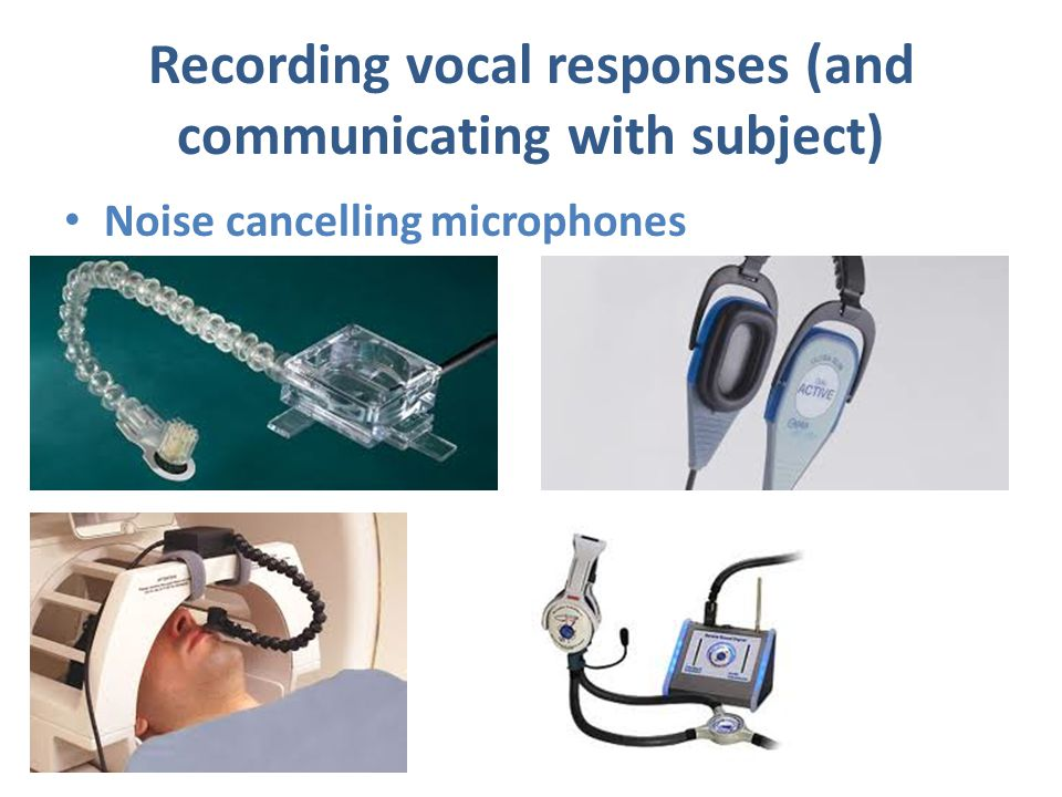 Recording vocal responses (and communicating with subject) Noise cancelling microphones