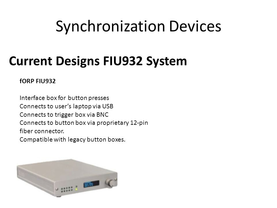 fORP FIU932 Interface box for button presses Connects to user's laptop via USB Connects to trigger box via BNC Connects to button box via proprietary