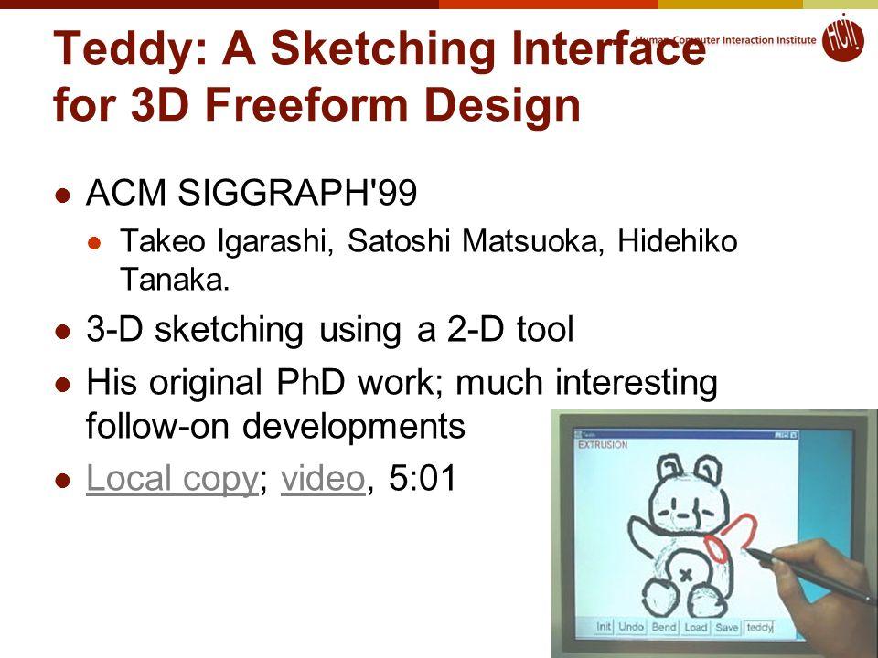 Teddy: A Sketching Interface for 3D Freeform Design ACM SIGGRAPH 99 Takeo Igarashi, Satoshi Matsuoka, Hidehiko Tanaka.