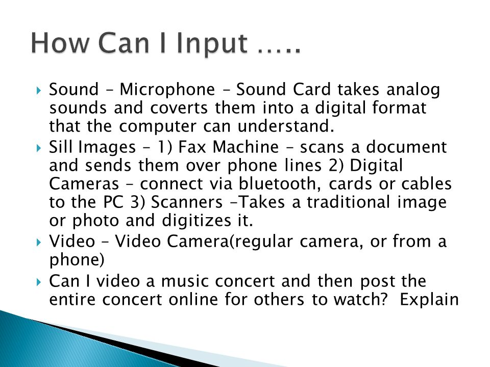  Sound – Microphone – Sound Card takes analog sounds and coverts them into a digital format that the computer can understand.
